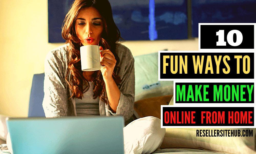 10 Fun Ways To Make Money Online From Home