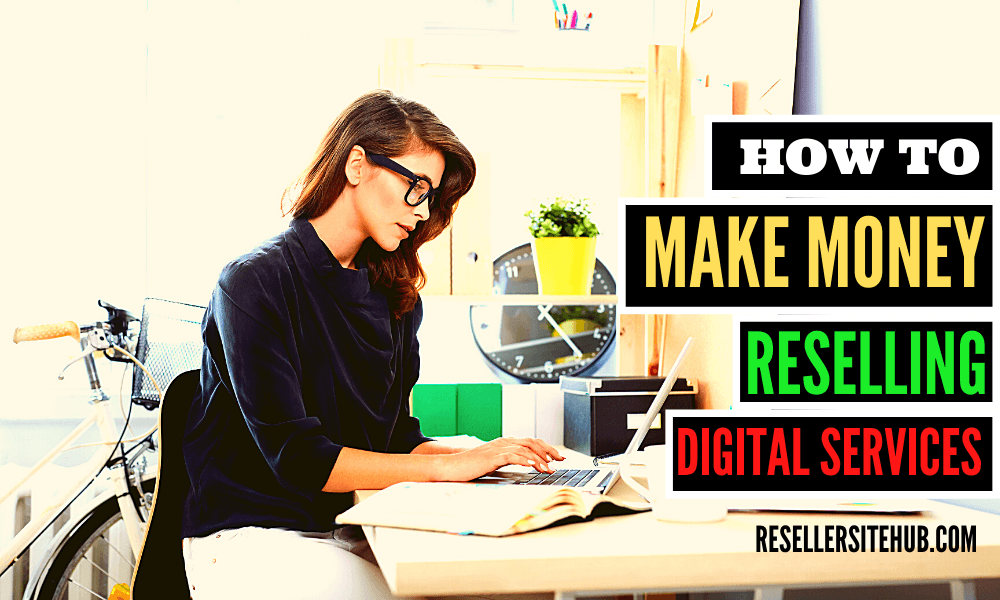 Reselling Business: How to Make Money Reselling Digital Services